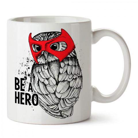 Be A Hero baykuş tasarım baskılı porselen kupa bardak (mug). Presstish marka resimli hediyelik kupa bardak modeli. Tasarım kahve kupası. Baskılı mug.