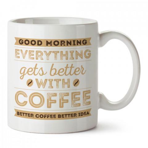 Kahve İle Her Şey Daha İyi Olur yazılı  kaliteli baskılı porselen kupa modeleri (mug bardak). Kahve severler için en güzel hediye. Kahve kupası.