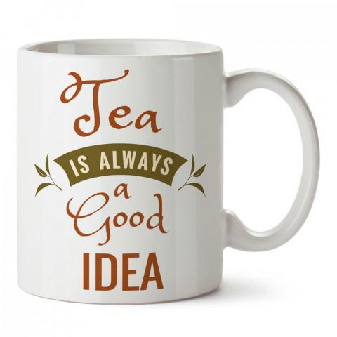 Çay Her Zaman İyi Bir Fikirdir yazılı baskılı porselen kupa bardak modelleri (mug bardak). Çay severler için en güzel hediye. Kahve kupası.