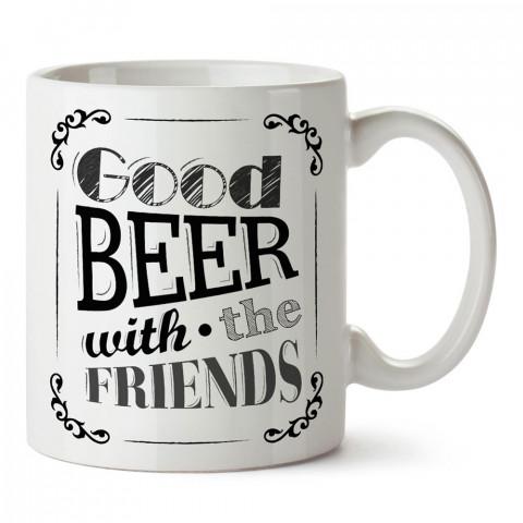 Good Beer With The Friends yazılı kaliteli baskılı porselen kupa bardak modelleri (mug bardak). Bira severler için en güzel hediye. Kahve kupası.