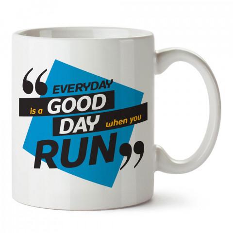 Koştuğun Her Gün İyi Bir Gündür tasarım baskılı porselen kupa bardak modelleri (mug bardak). Kahve kupası.