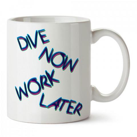Şimdi Dal Sonra Çalış tasarım baskılı porselen kupa bardak modelleri (mug bardak). Dalgıçlara, dalış, scuba ve deniz severlere hediye. Kahve kupası.