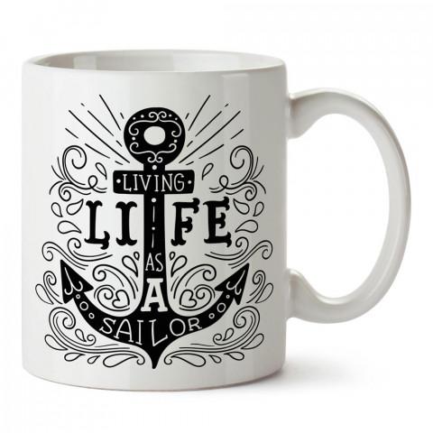 Hayatı Bir Denizci Olarak Yaşamak tasarım baskılı porselen kupa bardak modelleri (mug bardak). Denizcilere, deniz sevenlere hediye. Kahve kupası.
