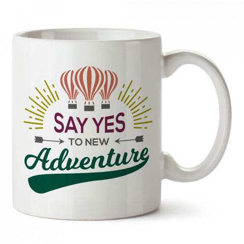 Yeni Maceralara Evet De tasarım baskılı porselen kupa bardak modelleri (mug bardak). Doğa, Macera, Tatil ve seyahat sevenlere hediye. Kahve kupası.