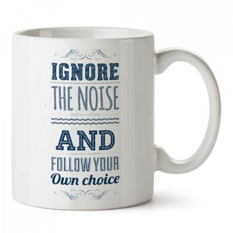 Gürültüyü Görmezden Gel Kendi Tercihini Yap yazılı tasarım baskılı porselen kupa bardak modelleri (mug bardak). Yazılı hediyelik ürünler. Kahve kupası.