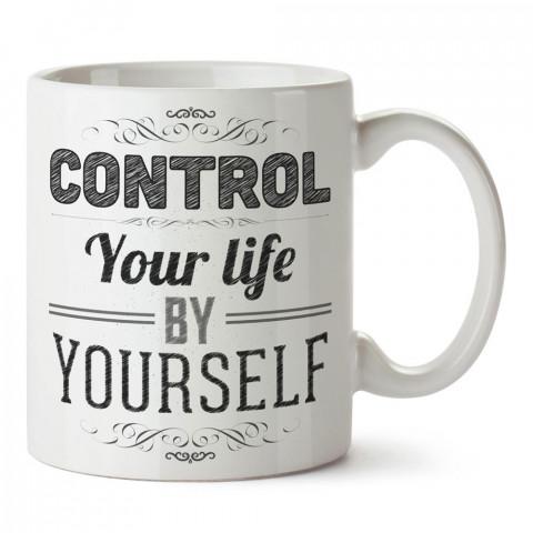 Hayatını Kendin Kontrol Et yazılı tasarım baskılı porselen kupa bardak modelleri (mug bardak). Yazılı desenli hediyelik ürünler. Kahve kupası.