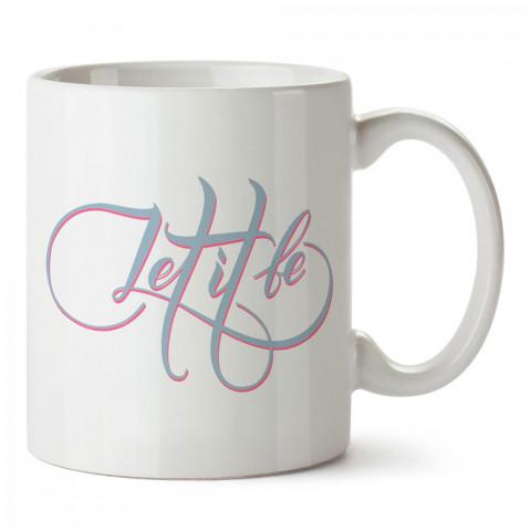 Let It Be Öyle Olsun yazılı tasarım baskılı porselen kupa bardak modelleri (mug bardak). Yazılı desenli hediyelik ürünler. Kahve kupası.
