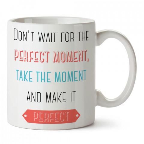 Anı Yakala Ve Mükemmel Hale Getir yazılı tasarım baskılı porselen kupa bardak modelleri (mug bardak). Yazılı desenli hediyelik ürünler. Kahve kupası.