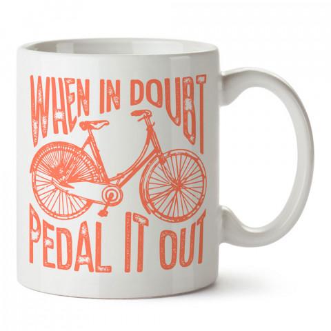 Kararsız Kaldığında Pedalla Bisiklet tasarım baskılı porselen kupa bardak modelleri (mug bardak). Bisiklet severler için en güzel hediye. Kahve kupası.
