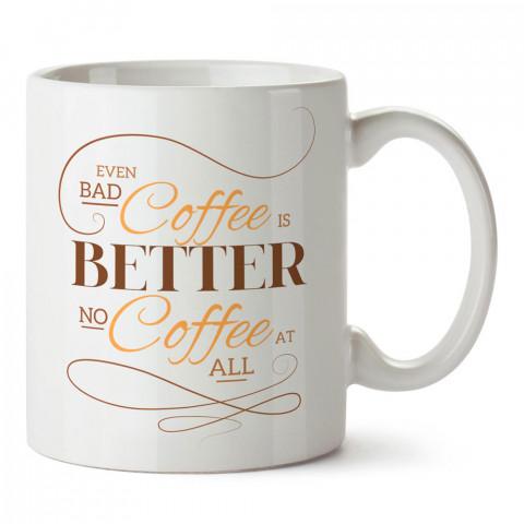 Kötü Kahve Kahvesizlikten İyidir tasarım porselen kupa bardak modelleri (mug bardak). Kahve severler için en güzel hediye. Desenli kahve kupası.