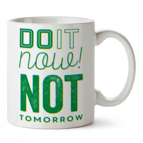 Şimdi Yap Yarın Değil yazılı tasarım baskılı porselen kupa bardak modelleri (mug bardak). Yazılı desenli hediyelik ürünler. Kahve kupası.