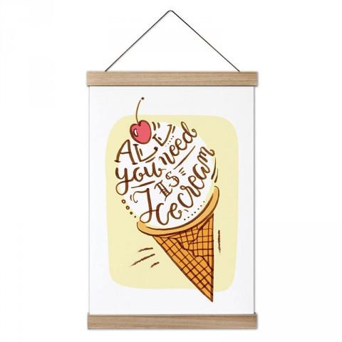 İhtiyacın Olan Tek Şey Dondurma tasarım ahşap çerçeveli kanvas poster. Aşçılara, farklı yemek ve yiyecek meraklılarına en güzel hediye modern kanvas posterler.