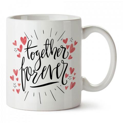 Together Forever Aşk tasarım baskılı porselen kupa bardak (mug). Sevgiliye hediye aşk içerikli kupa bardaklar. Sevgiliye en güzel hediye kupa. Sevgili için kahve kupası.