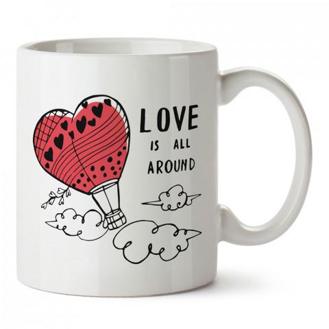 Her Yerde Aşk Var tasarım baskılı porselen kupa bardak (mug). Sevgiliye hediye aşk içerikli kupa bardaklar. Sevgiliye en güzel hediye kupa. Sevgiliye kahve kupası.