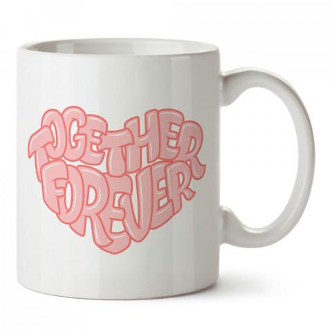 Together Forever Kalp tasarım baskılı porselen kupa bardak (mug). Sevgiliye hediye aşk içerikli kupa bardaklar. Sevgiliye en güzel hediye kupa. Sevgiliye kahve kupası.