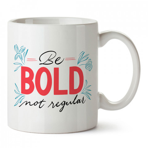 Be Bold Not Regular tasarım baskılı porselen kupa bardak (mug bardak). Tasarımcılara ve grafikerlere en güzel hediye. Grafikere ve tasarımcıya hediyelik kahve kupası.