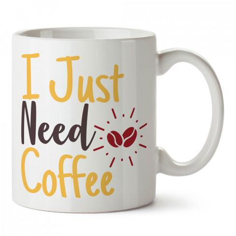 I Just Need Coffee tasarım baskılı kupa bardak (mug bardak). Kahve bağımlılarına özel hediyeler. Kahve bağımlısına hediye. Kahve tasarım hediye kupa bardak.