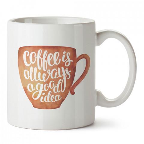 Kahve Her Zaman İyi Fikir tasarım baskılı kupa bardak (mug bardak). Kahve bağımlılarına özel hediyeler. Kahve bağımlısına hediye. Kahve tasarım hediye kupa bardak.