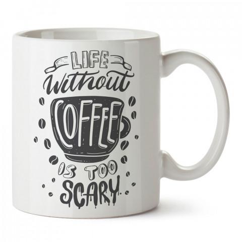 Life Without Coffee tasarım baskılı kupa bardak (mug bardak). Kahve bağımlılarına özel hediyeler. Kahve bağımlısına hediye. Kahve tasarım hediye kupa bardak.