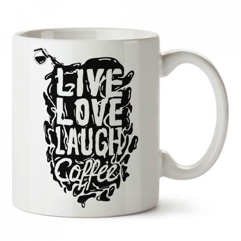 Live Love Laugh Coffee tasarım baskılı kupa bardak (mug bardak). Kahve bağımlılarına özel hediyeler. Kahve bağımlısına hediye. Kahve tasarım hediye kupa bardak.