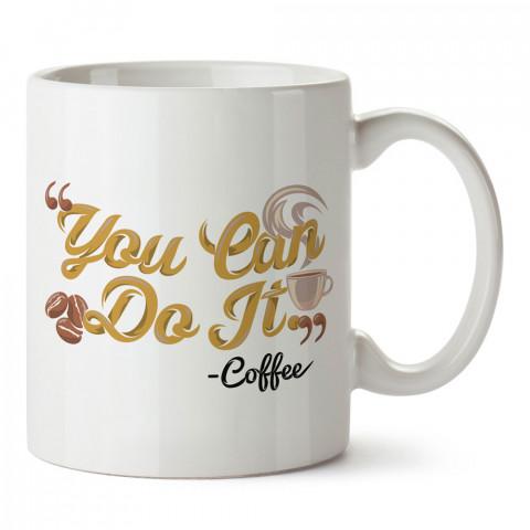 You Can Do It Coffee tasarım baskılı kupa bardak (mug bardak). Kahve bağımlılarına özel hediyeler. Kahve bağımlısına hediye. Kahve tasarım hediye kupa bardak.