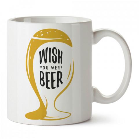 Wish You Were Beer tasarım baskılı kupa bardak (mug bardak). Bira severlere özel hediyeler. Bira sevenlere hediye. Bira tasarım hediye kupa bardak.