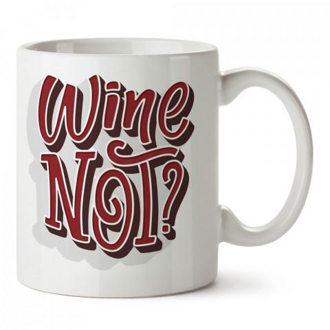 Wine Not tasarım baskılı kupa bardak (mug bardak). Şarap severlere özel hediyeler. Şarap sevenlere hediye. Şarap tasarım hediye kupa bardak.