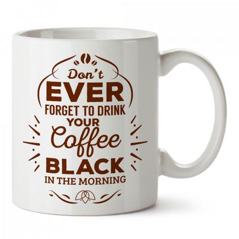 Sabahları Koyu Kahveni Unutma yazılı baskılı kupa bardak.  Kahve tasarımlı mug bardak. Kahveseverlere hediyelik kupalar.